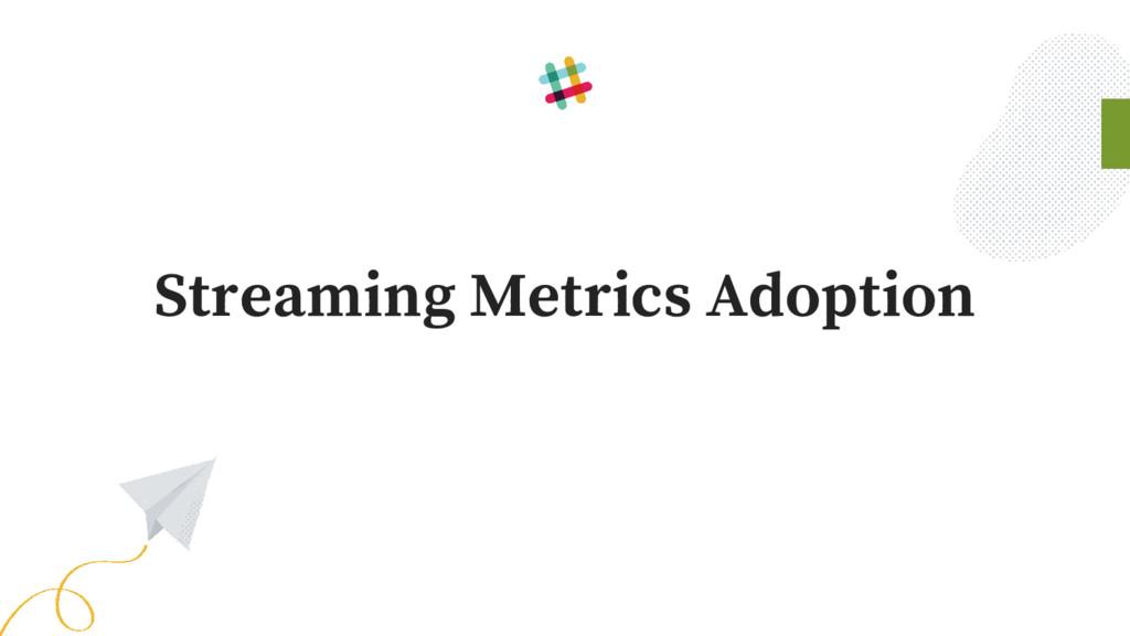 Streaming Metrics Adoption