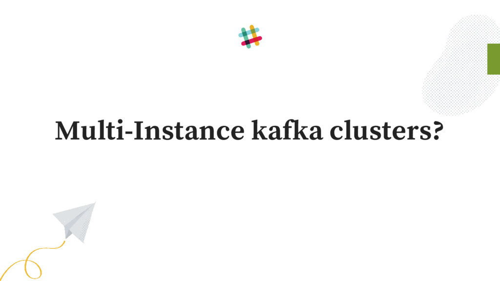 Multi-Instance kafka clusters?