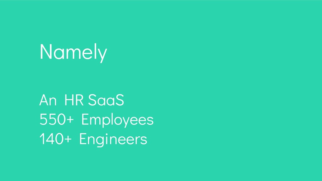 Namely An HR SaaS 550+ Employees 140+ Engineers