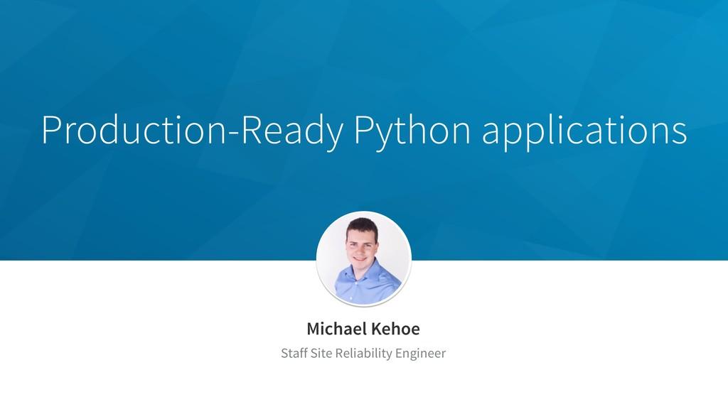 Production-Ready Python applications Michael Ke...