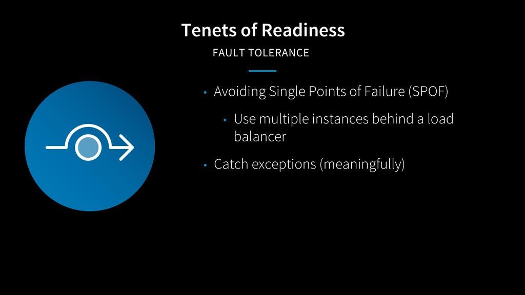 Tenets of Readiness FAULT TOLERANCE • Avoiding ...