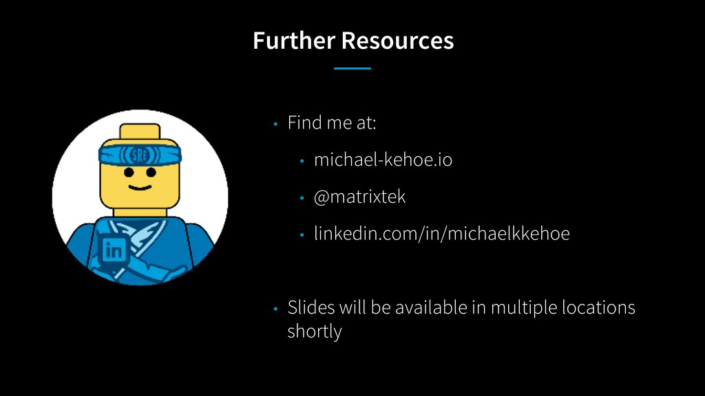 Further Resources • Find me at: • michael-kehoe...
