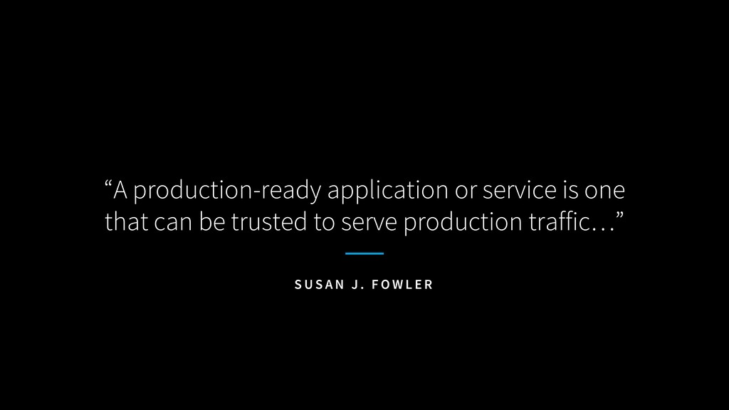 """A production-ready application or service is o..."