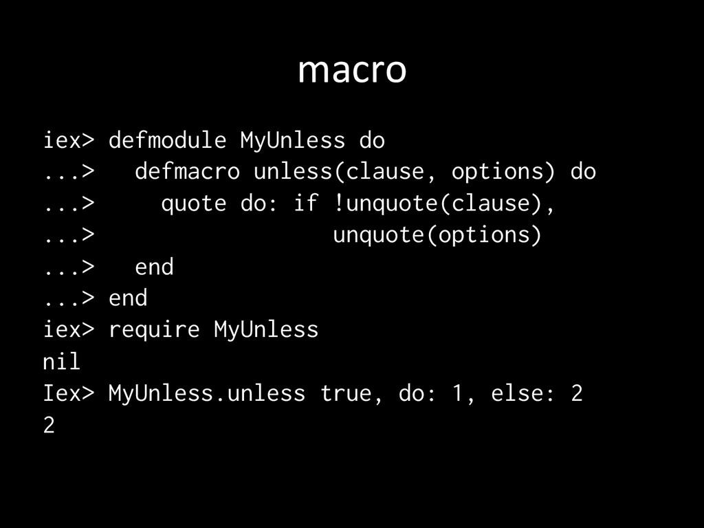 macro iex> defmodule MyUnless do ...> defmacr...