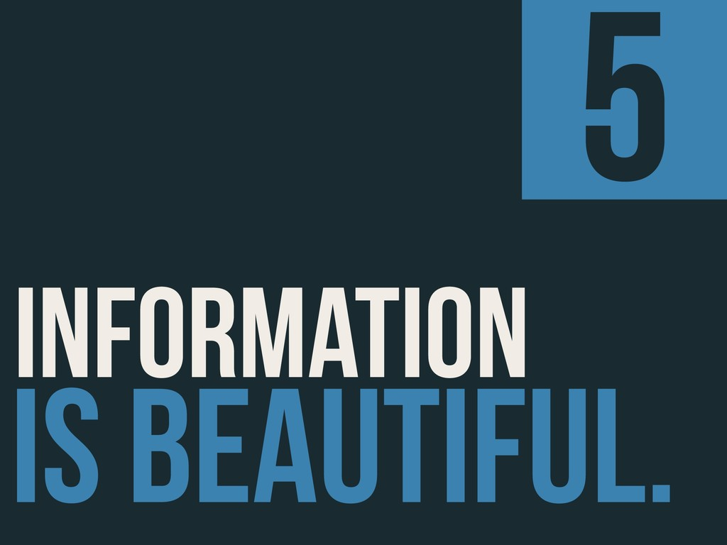 IS BEAUTIFUL. INFORMATION 5