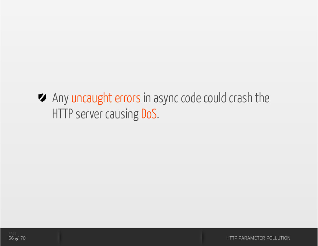 Any uncaught errors in async code could crash...