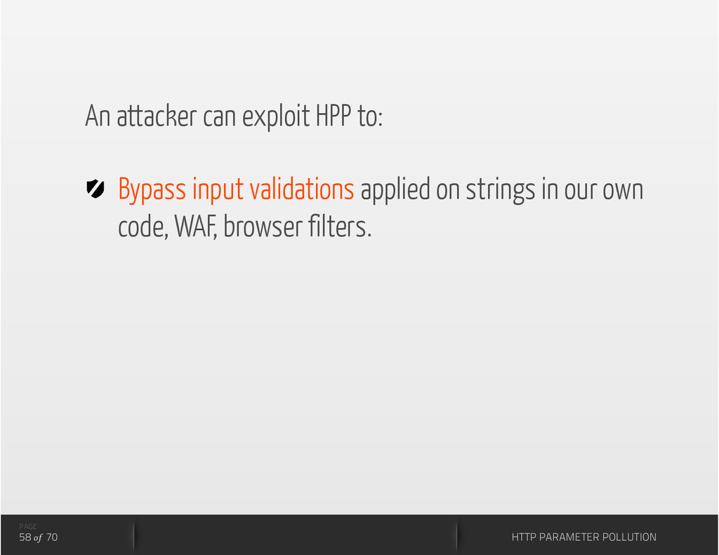 PAGE 58 of 70 An attacker can exploit HPP to:  ...