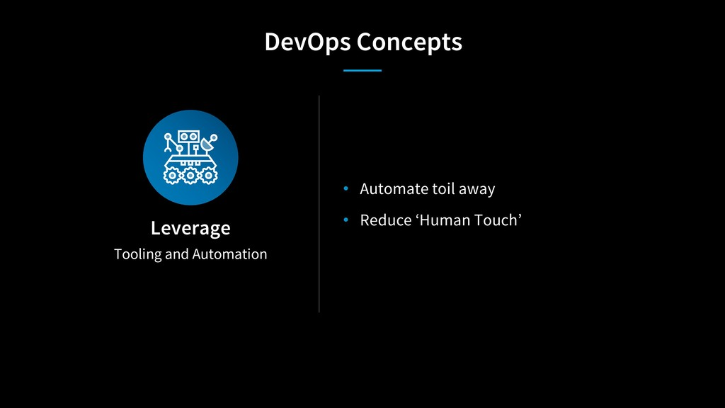 Tooling and Automation Leverage • Automate toil...