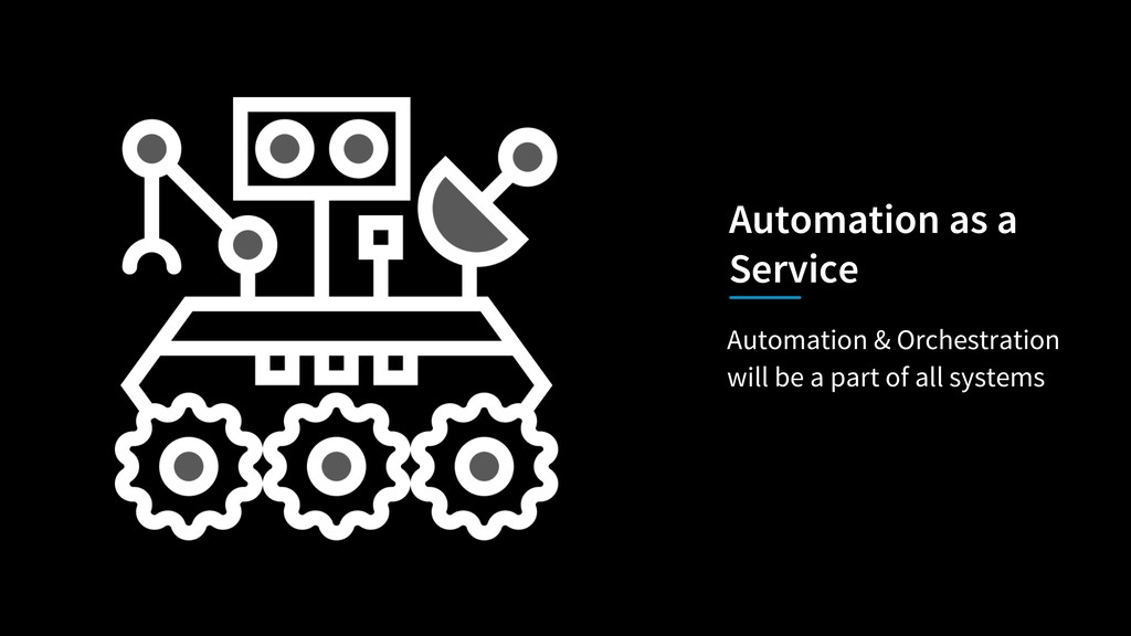 Automation & Orchestration will be a part of al...
