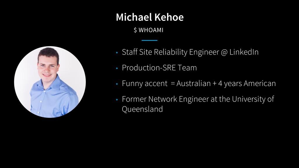Michael Kehoe $ WHOAMI • Staff Site Reliability...
