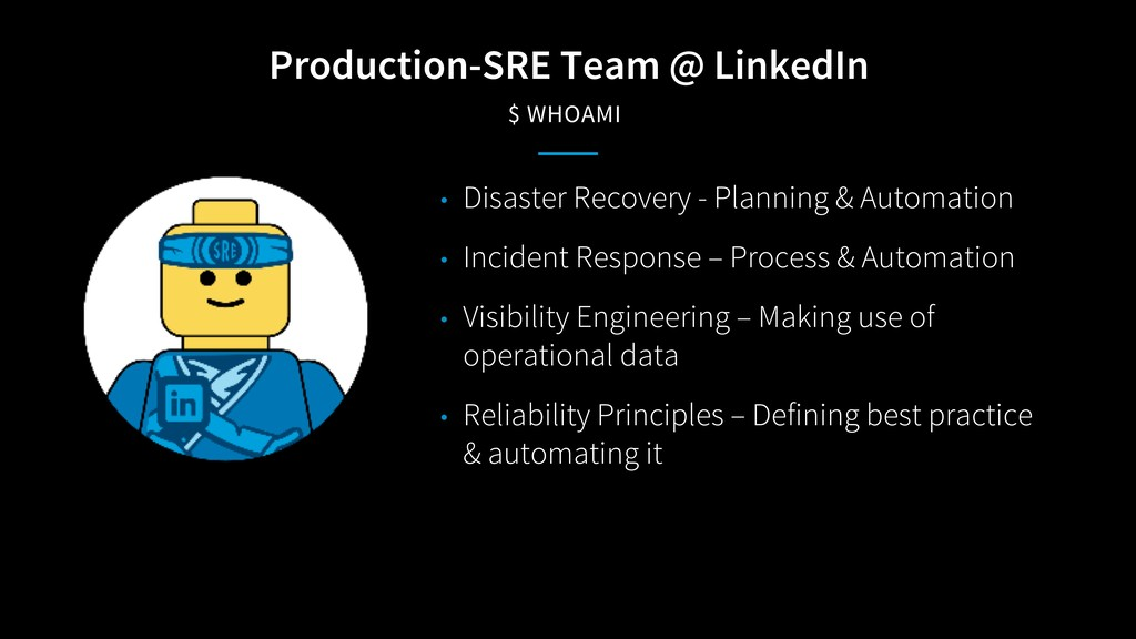 Production-SRE Team @ LinkedIn $ WHOAMI • Disas...