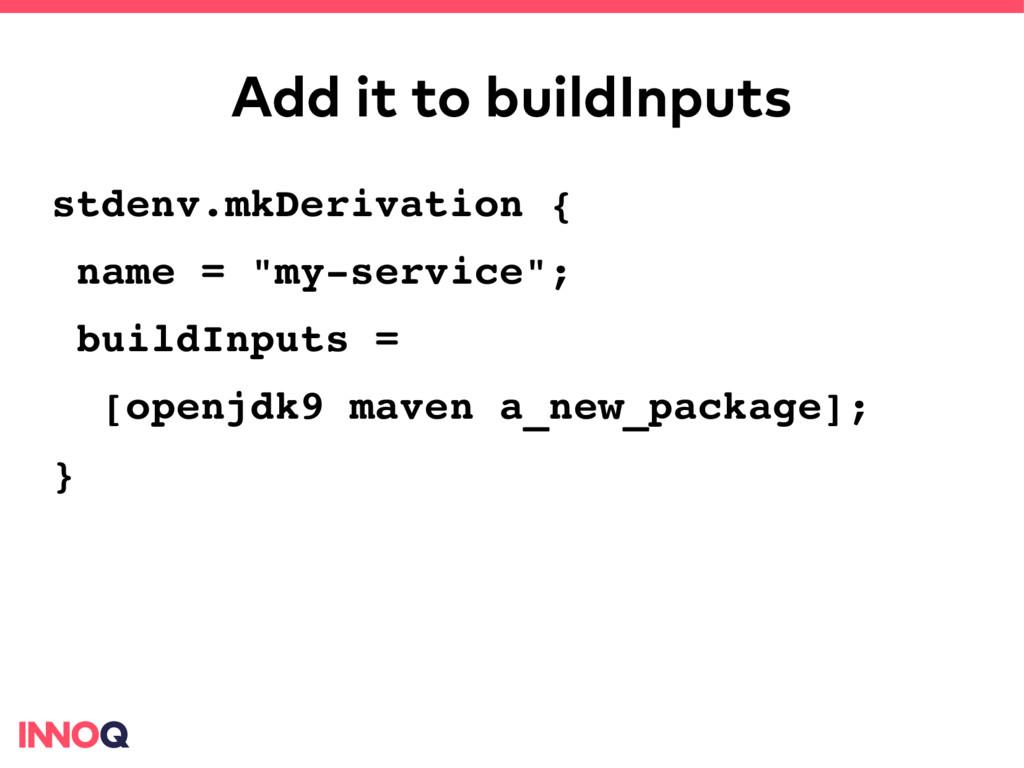 Add it to buildInputs stdenv.mkDerivation { nam...