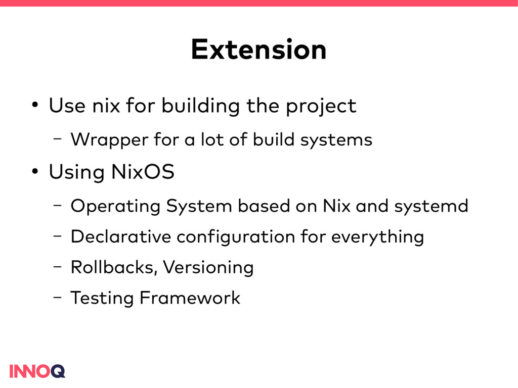 Extension ● Use nix for building the project – ...