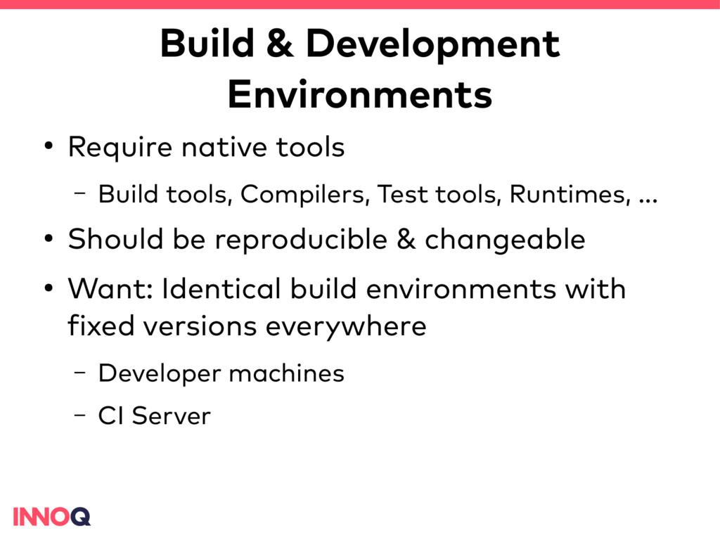 Build & Development Environments ● Require nati...