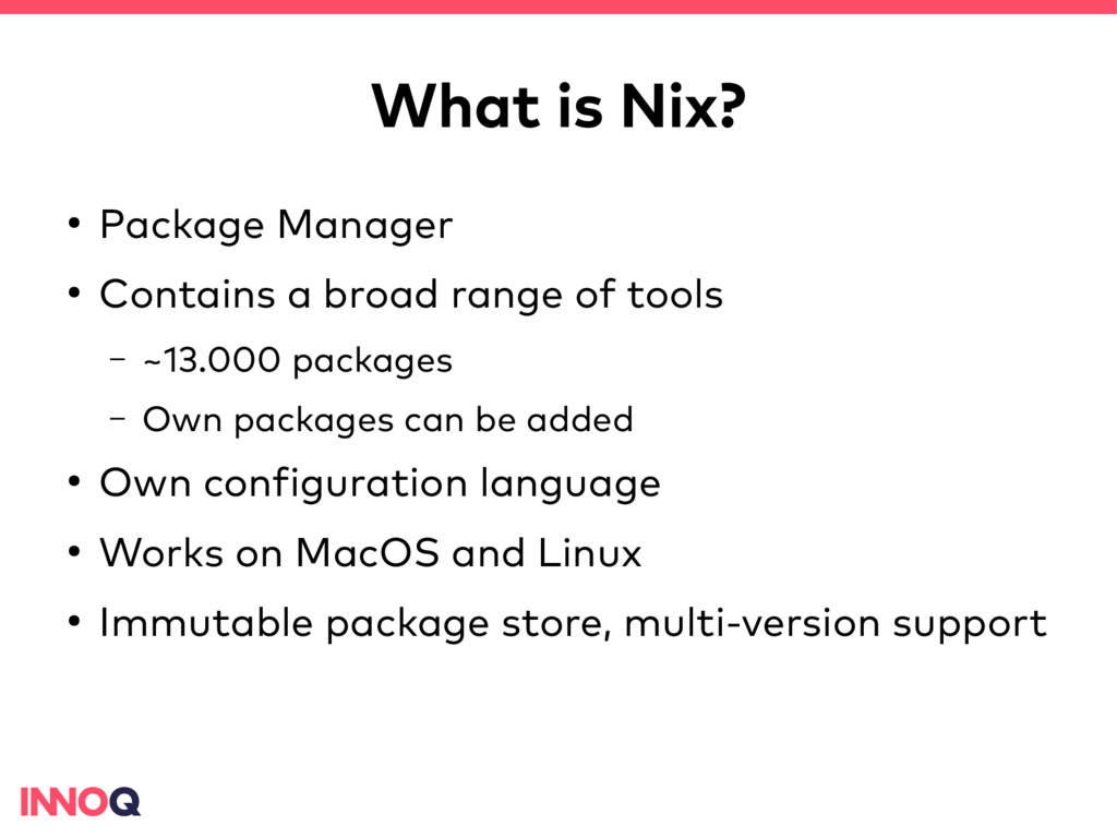 What is Nix? ● Package Manager ● Contains a bro...