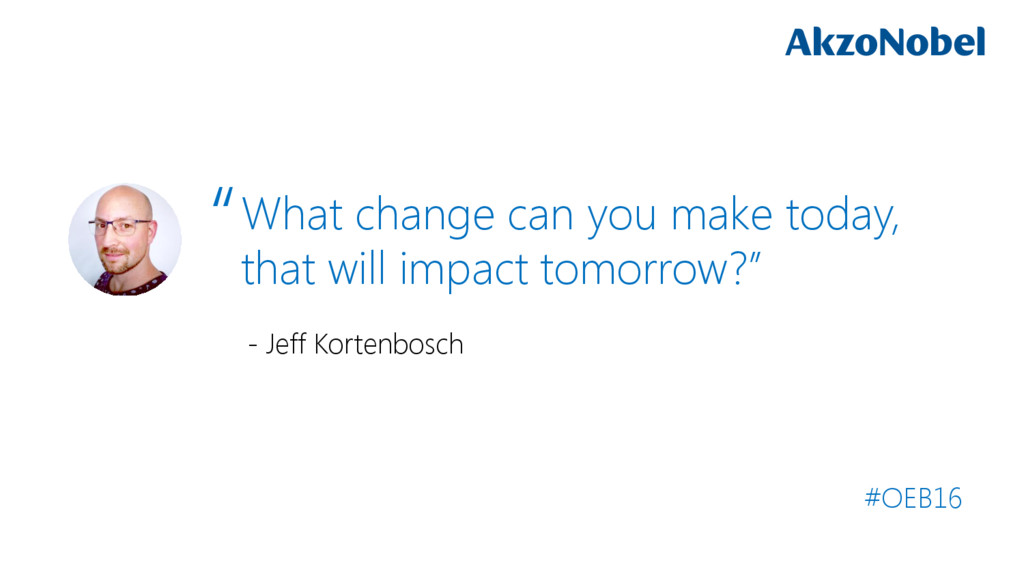 What change can you make today, that will impac...