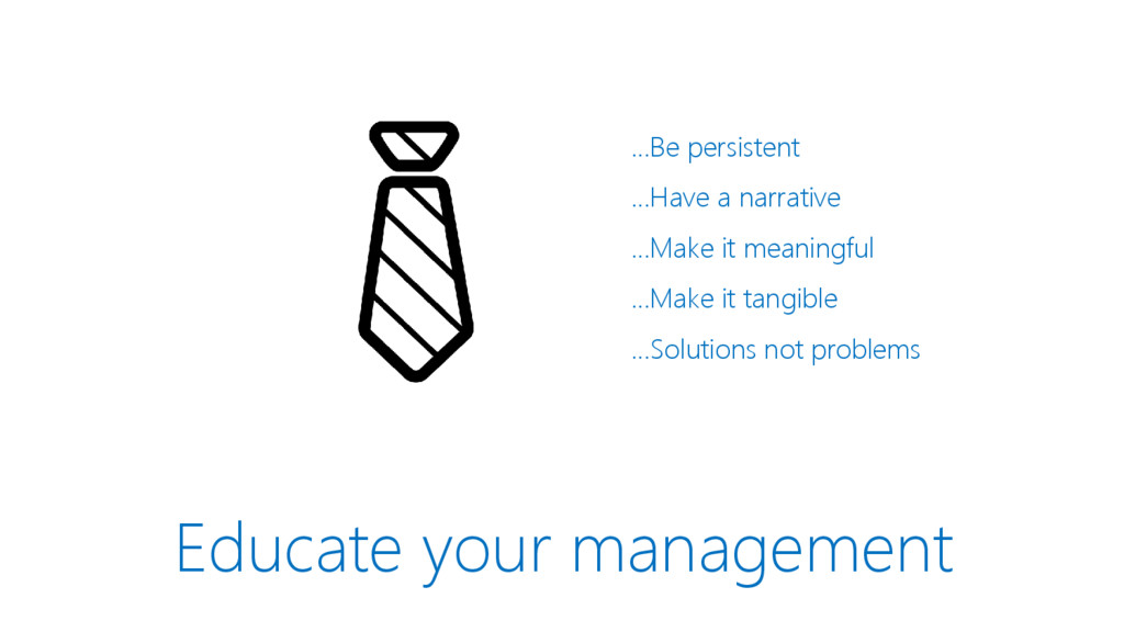Educate your management …Be persistent …Have a ...