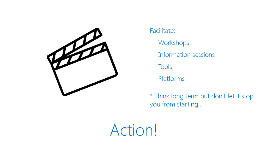 Action! Facilitate: - Workshops - Information s...