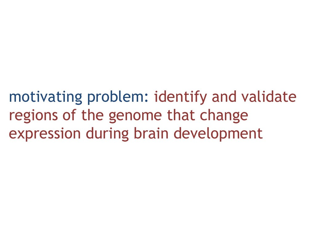 motivating problem: identify and validate regio...