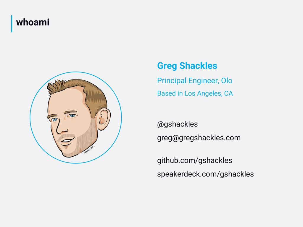 whoami Greg Shackles Principal Engineer, Olo Ba...