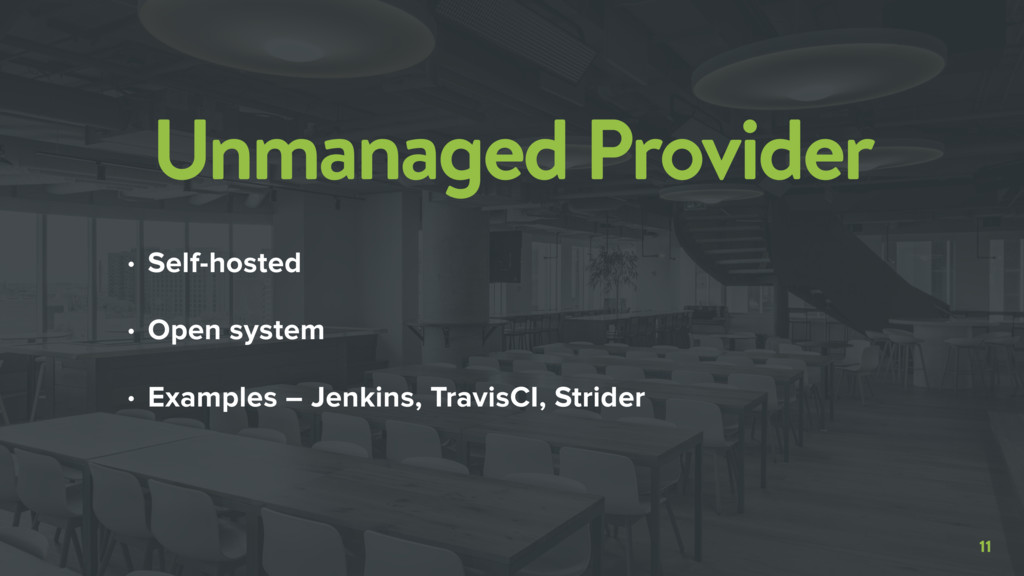 11 Unmanaged Provider • Self-hosted • Open syst...