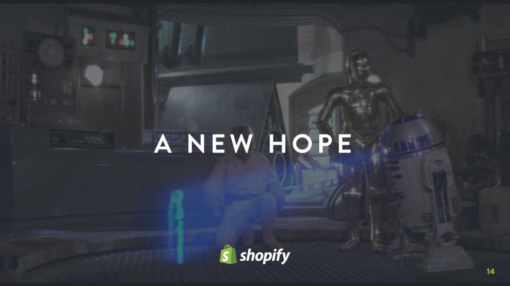 14 A N EW HOPE