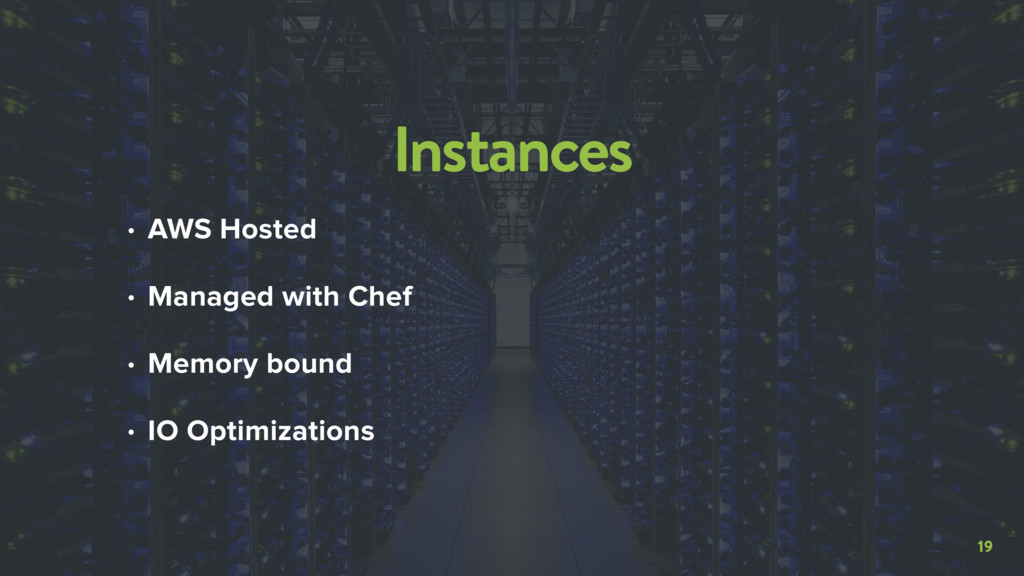 19 Instances • AWS Hosted • Managed with Chef •...