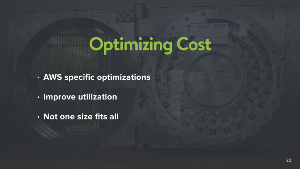 • AWS specific optimizations • Improve utilizat...