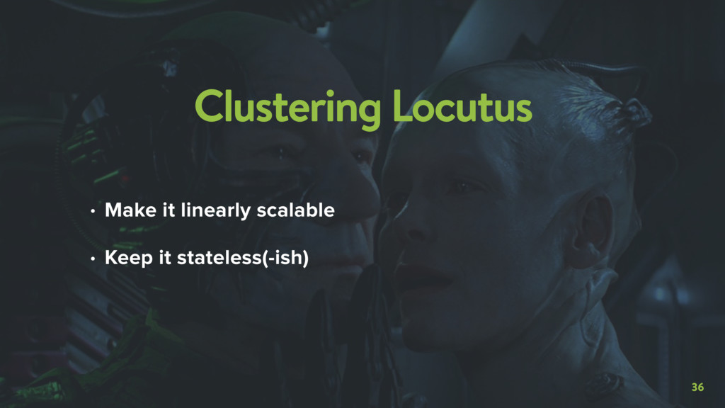 36 Clustering Locutus • Make it linearly scalab...