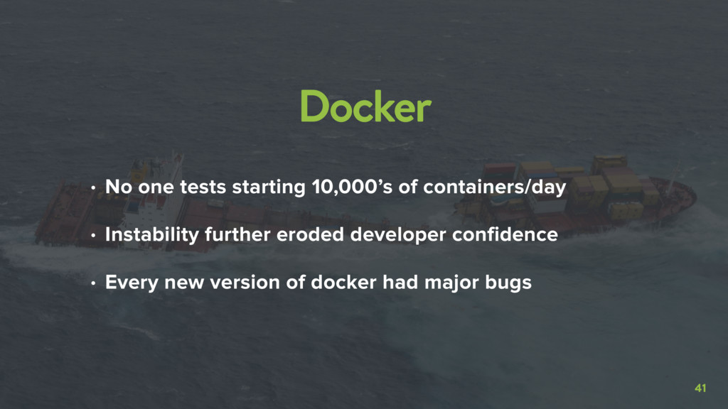 41 Docker • No one tests starting 10,000's of c...
