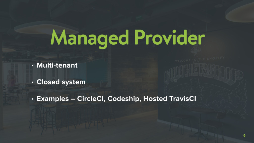 9 Managed Provider • Multi-tenant • Closed syst...