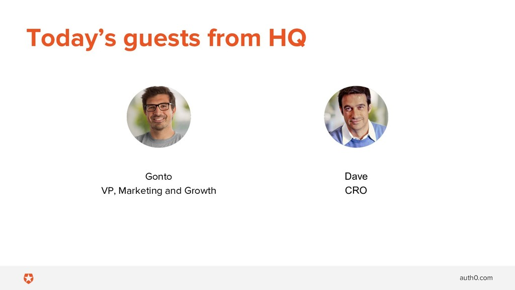 auth0.com Today's guests from HQ Gonto VP, Mark...