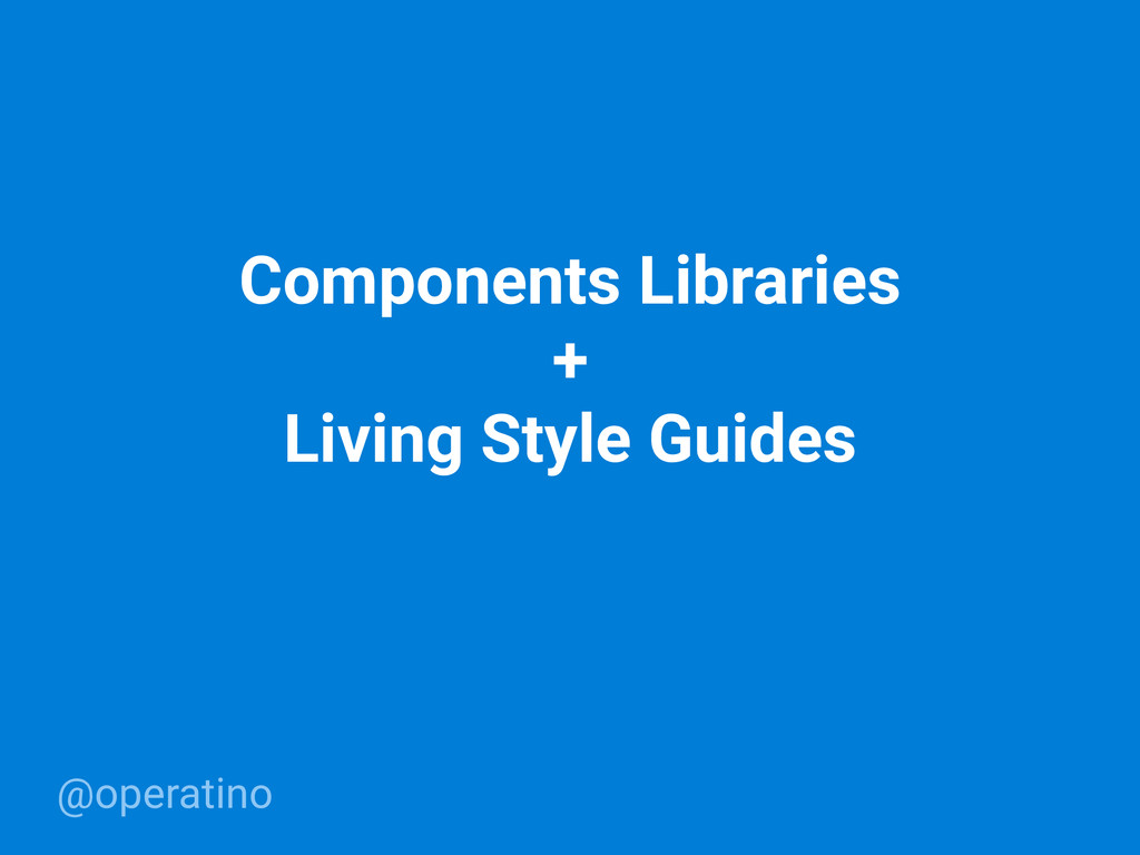 @operatino Components Libraries + Living Style ...