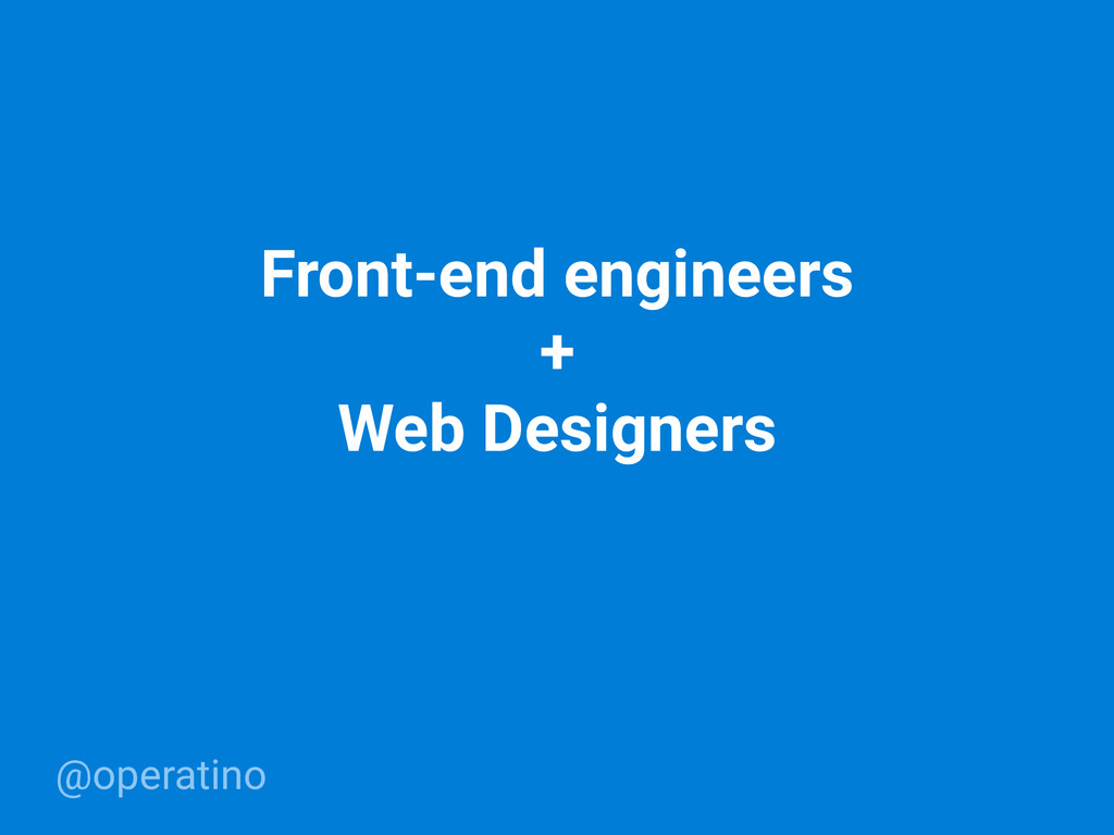 @operatino Front-end engineers + Web Designers