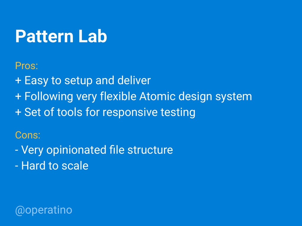 @operatino Pattern Lab Pros: + Easy to setup an...