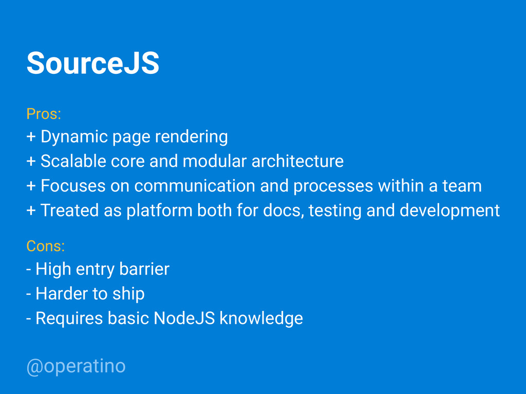 @operatino SourceJS Pros: + Dynamic page render...