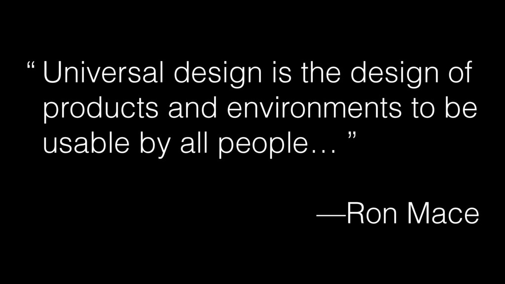 """ Universal design is the design of products an..."