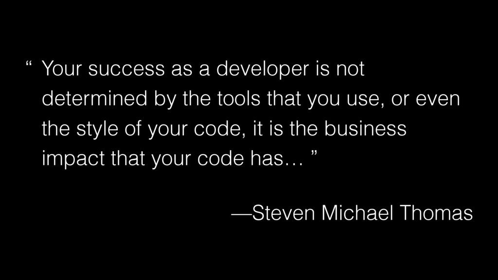 """ Your success as a developer is not determined..."