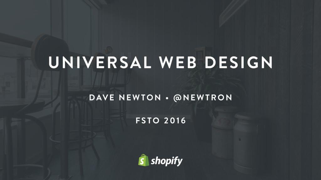 UNIVERSAL WEB DESIGN DAVE NE WTON • @N EWTRON F...