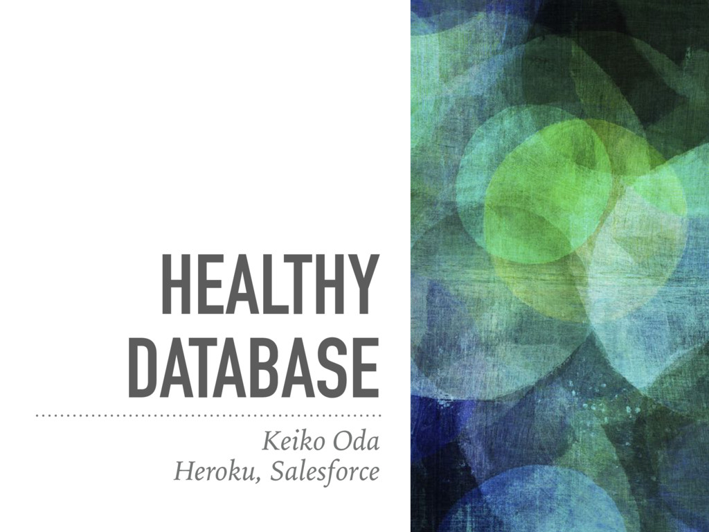 HEALTHY DATABASE Keiko Oda Heroku, Salesforce