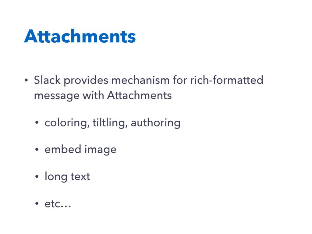 Attachments • Slack provides mechanism for rich...