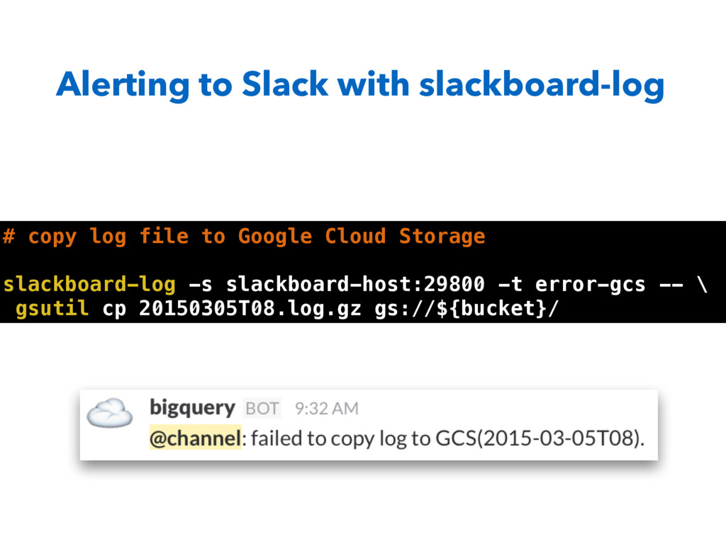 Alerting to Slack with slackboard-log # copy lo...