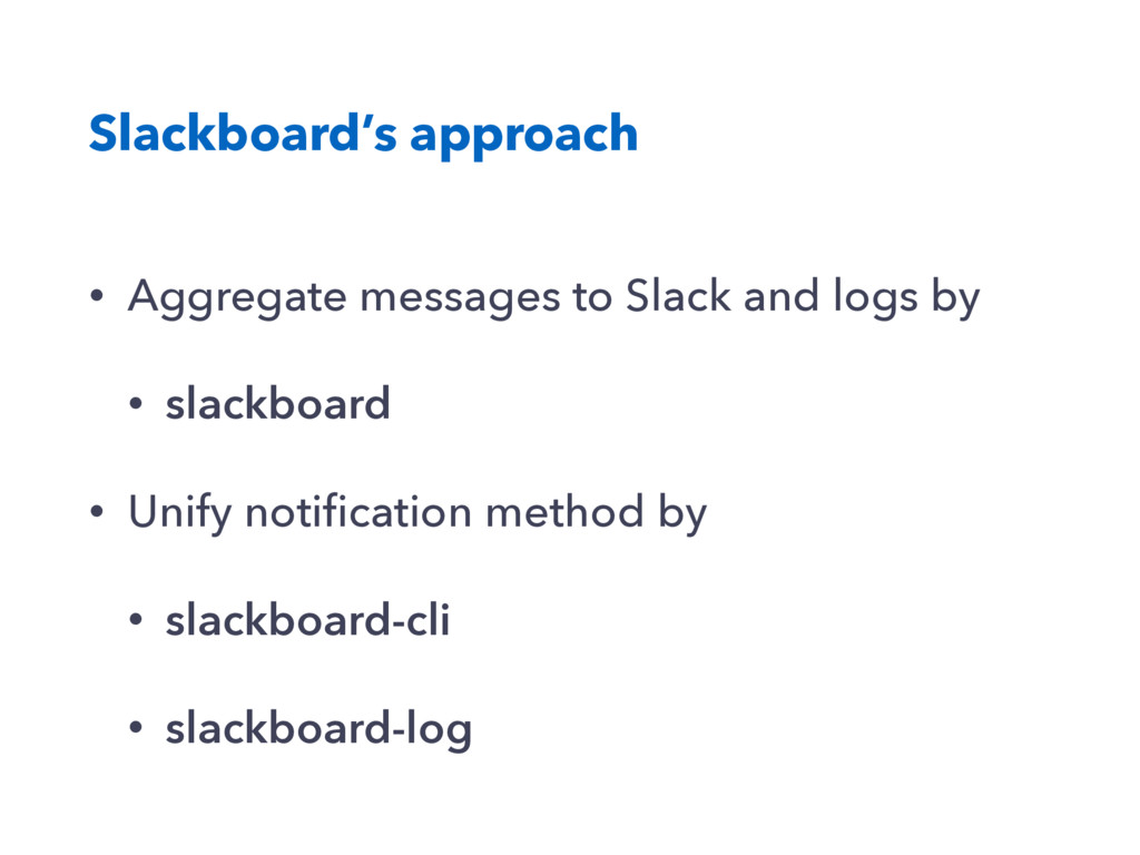 Slackboard's approach • Aggregate messages to S...