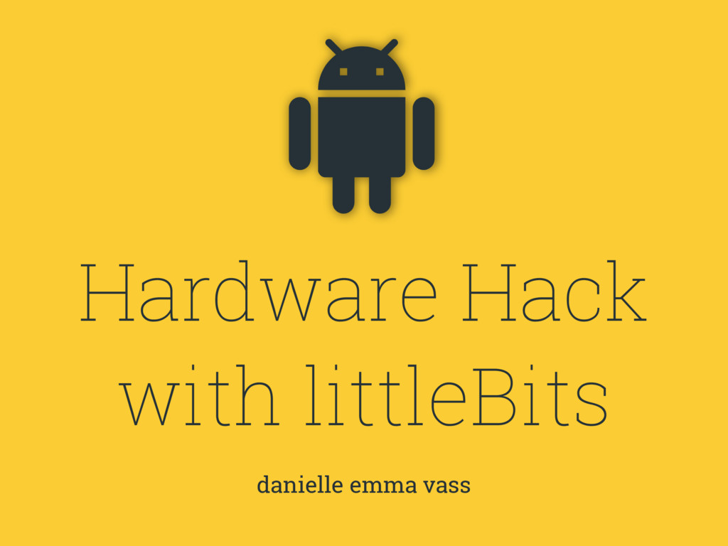 Hardware Hack with littleBits danielle emma vas...