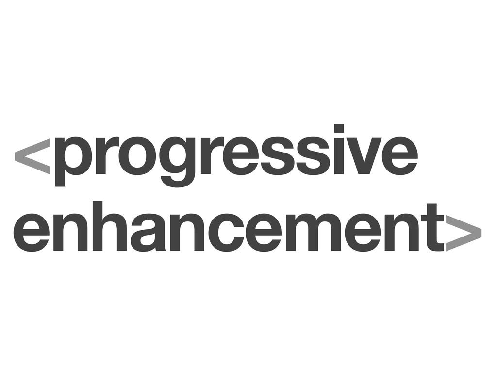 <progressive enhancement>