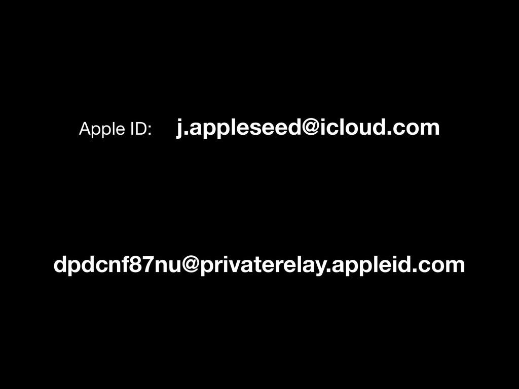 Apple ID: j.appleseed@icloud.com  dpdcnf87nu@p...