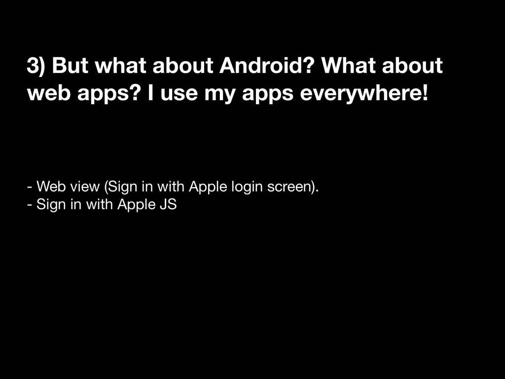 3) But what about Android? What about web apps?...