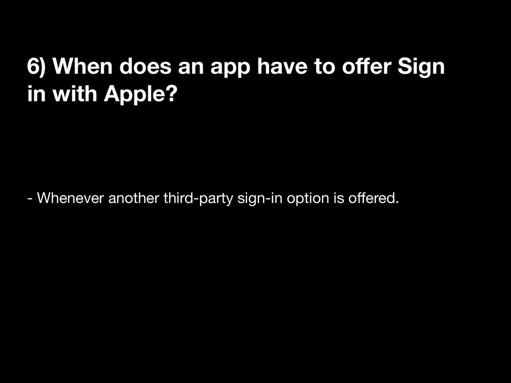 6) When does an app have to offer Sign in with A...