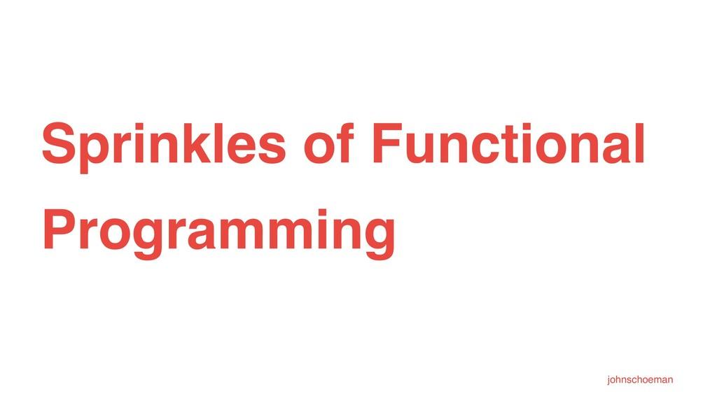 Sprinkles of Functional Programming johnschoeman