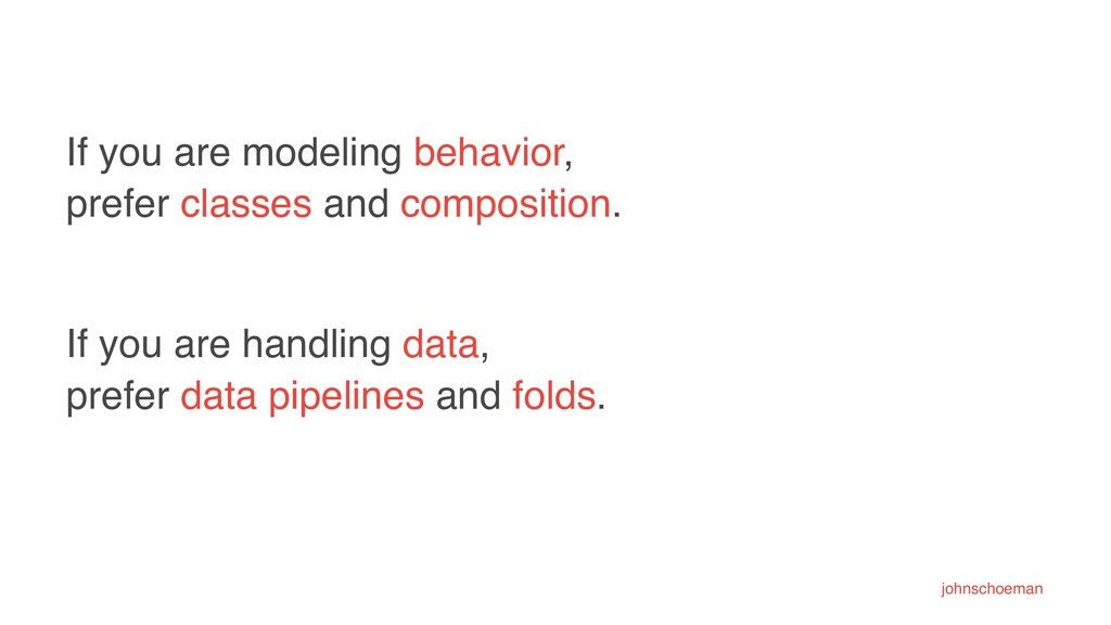 If you are modeling behavior, prefer classes an...